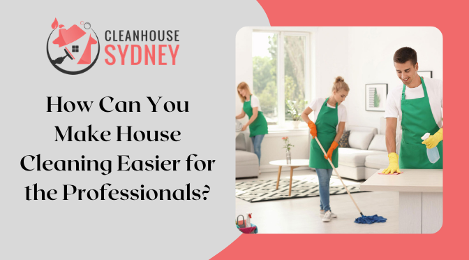 How Can You Make House Cleaning Easier for the Professionals?